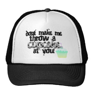 dont make me throw a cupcake at you hat