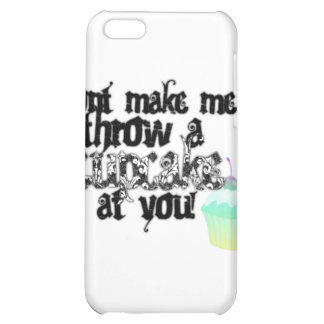 Dont Make Me Throw a Cupecake at you! iPhone 5C Cases