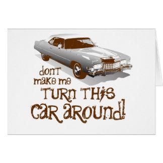 Don't make me turn this car around greeting card