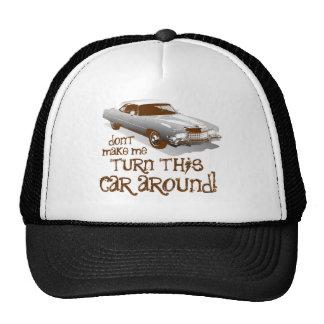 Don't make me turn this car around trucker hat