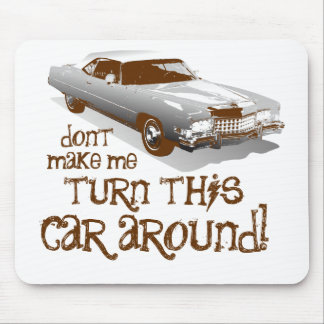Don't make me turn this car around mouse pad