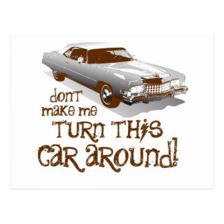 Don't make me turn this car around postcard