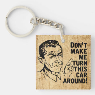 Don't Make Me Turn This Car Around Retro Dad Quote Keychain