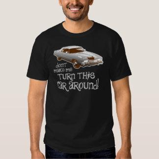 Don't make me turn this car around t shirts