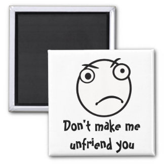 Don't Make me unfriend you 2 Inch Square Magnet
