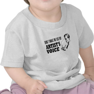 Don't Make Me Use My Artist's Voice Tshirt