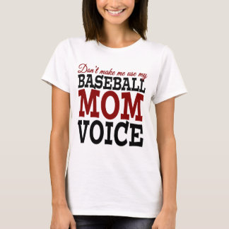 Don't Make Me Use My Baseball Mom Voice t-shirt