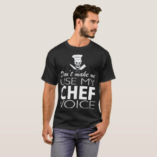 Dont Make Me Use My Chef Voice T-Shirt