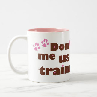 Don't Make Me Use My Dog Training Voice Mug