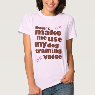 Don't Make Me Use My Dog Training Voice T-Shirt