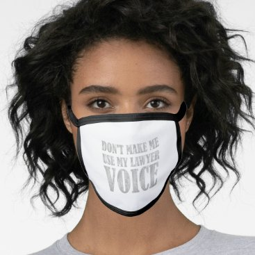 Don't Make Me Use My Lawyer Voice Face Mask