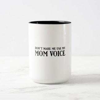 Don't Make Me Use My Mom Voice Two-Tone Coffee Mug