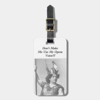Don't Make me use my Opera voice Bag Tag