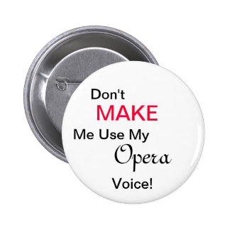 Don't MAKE Me Use My Opera Voice! Button