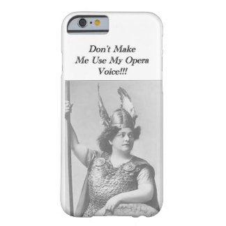 Don't Make me use my Opera voice Barely There iPhone 6 Case