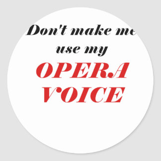 Don't Make Me Use My Opera Voice Classic Round Sticker