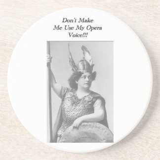 Don't Make me use my Opera voice Beverage Coasters