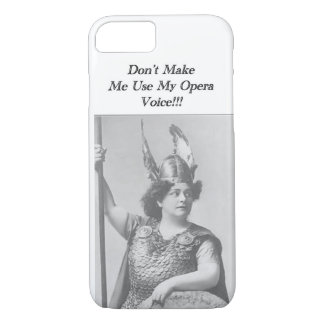 Don't Make me use my Opera voice iPhone 7 Case