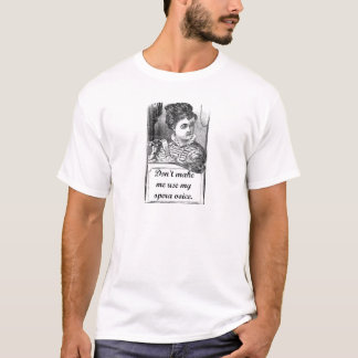 Don't Make Me Use My Opera Voice T-Shirt