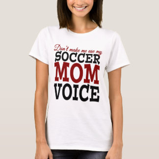 Don't Make Me Use My Soccer Mom Voice t-shirt