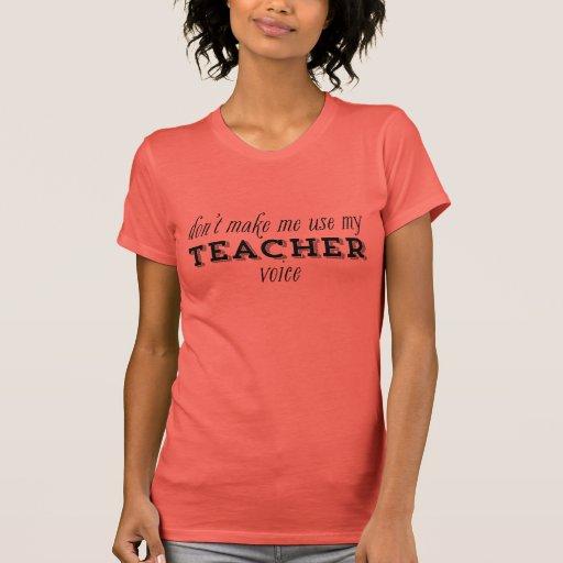 Don't Make Me Use My Teacher Voice Black Shirts