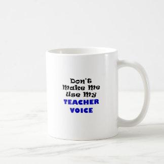 Dont Make Me Use My Teacher Voice Coffee Mug