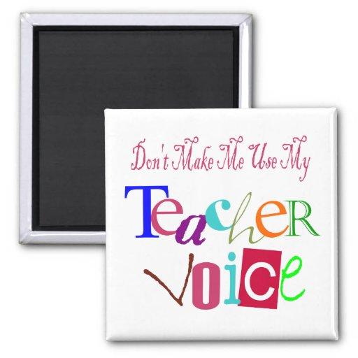 Don't Make Me Use My Teacher Voice Fridge Magnet