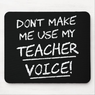 Don't Make Me Use My Teacher Voice Mouse Pad