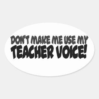 Don't make me use my teacher voice oval sticker