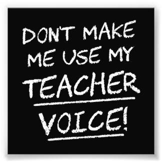 Don't Make Me Use My Teacher Voice Photo Print