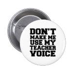 Don't make me use my teacher voice pinback button