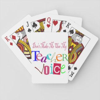 Don't Make me Use My teacher Voice Playing Cards