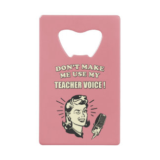 Don't Make Me Use My Teacher Voice Retro Quote Credit Card Bottle Opener