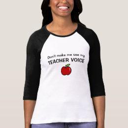 DON'T MAKE ME USE MY TEACHER VOICE t shirt