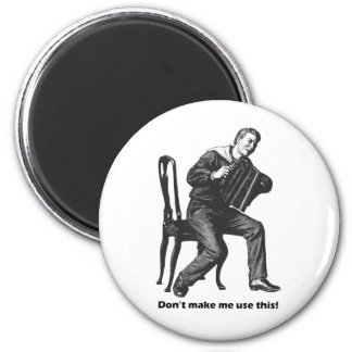 Don't make me use this! (Accordion) 2 Inch Round Magnet