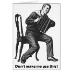 Don't make me use this! (Accordion) Greeting Card