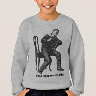Don't make me use this! (Accordion) Sweatshirt