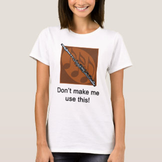 Don't Make Me Use This (Piccolo humor) T-Shirt