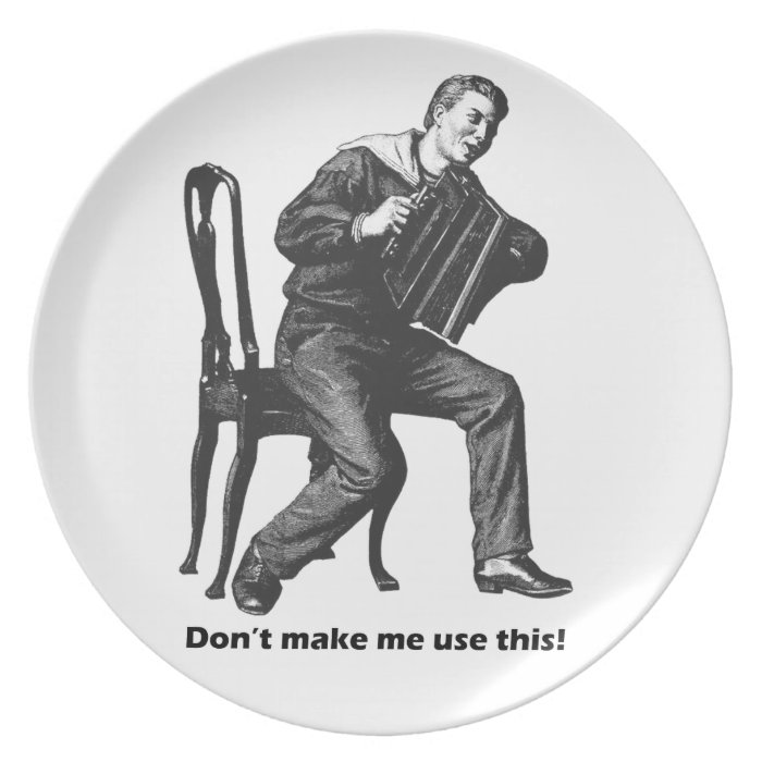 Don't make me use this! (Vintage Accordion art) Dinner Plate