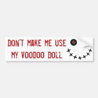 Don't make me usemy Voodoo Doll Car Bumper Sticker