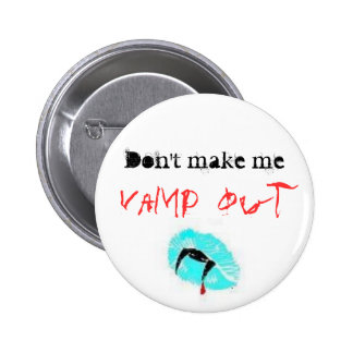 Don't make me, Vamp out 2 Inch Round Button