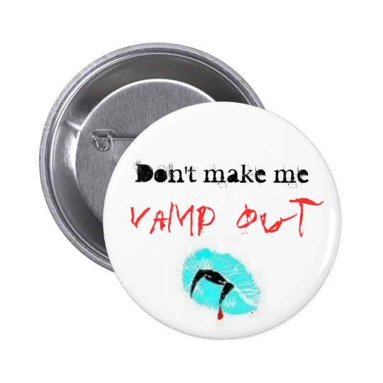 Don't make me, Vamp out Button