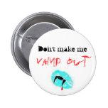 Don't make me, Vamp out Pin