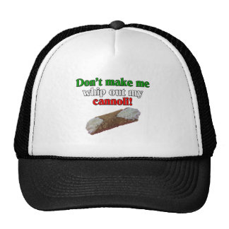 Don't make me whip out my cannoli! trucker hat