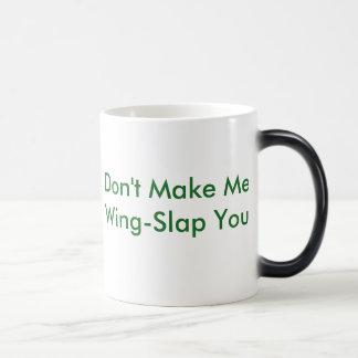 """""""Don't Make Me Wing-Slap You"""" Morphing Mug"""