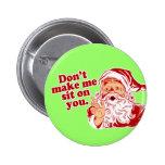 Dont Make Santa Sit On You Button