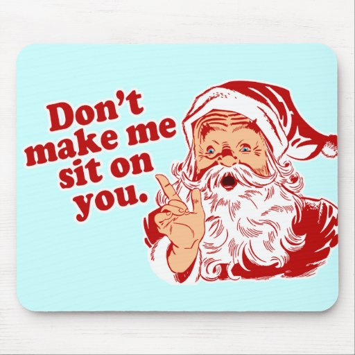 Dont Make Santa Sit On You Mouse Pad