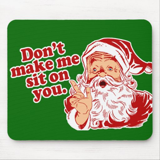 Dont Make Santa Sit On You Mouse Pads