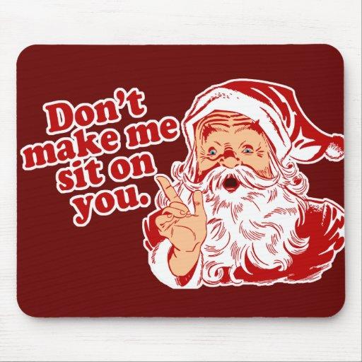 Dont Make Santa Sit On You Mousepads