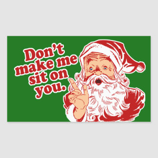 Dont Make Santa Sit On You Rectangular Sticker